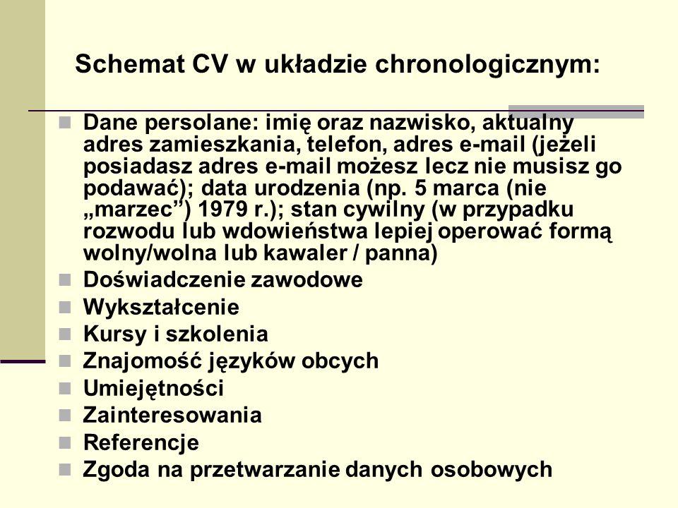 Schemat CV w układzie chronologicznym: Dane persolane: imię oraz nazwisko, aktualny adres zamieszkania, telefon, adres e-mail (jeżeli posiadasz adres