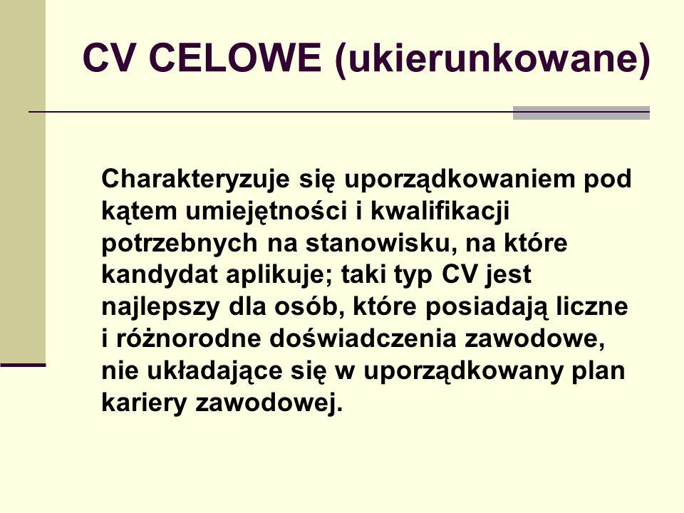 CV CELOWE (ukierunkowane) Charakteryzuje się uporządkowaniem pod kątem umiejętności i kwalifikacji potrzebnych na stanowisku, na które kandydat apliku