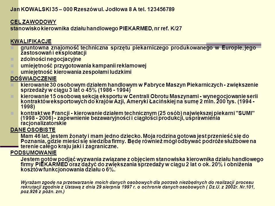 Jan KOWALSKI 35 – 000 Rzeszów ul. Jodłowa 8 A tel. 123456789 CEL ZAWODOWY stanowisko kierownika działu handlowego PIEKARMED, nr ref. K/27 KWALIFIKACJE