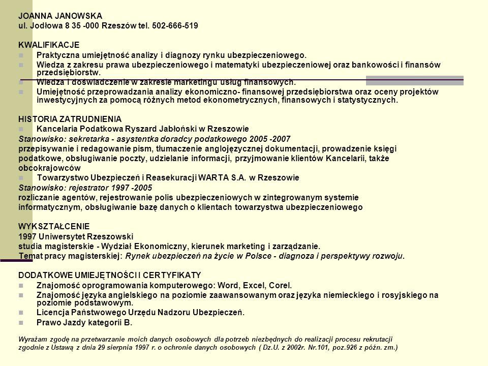JOANNA JANOWSKA ul. Jodłowa 8 35 -000 Rzeszów tel. 502-666-519 KWALIFIKACJE Praktyczna umiejętność analizy i diagnozy rynku ubezpieczeniowego. Wiedza