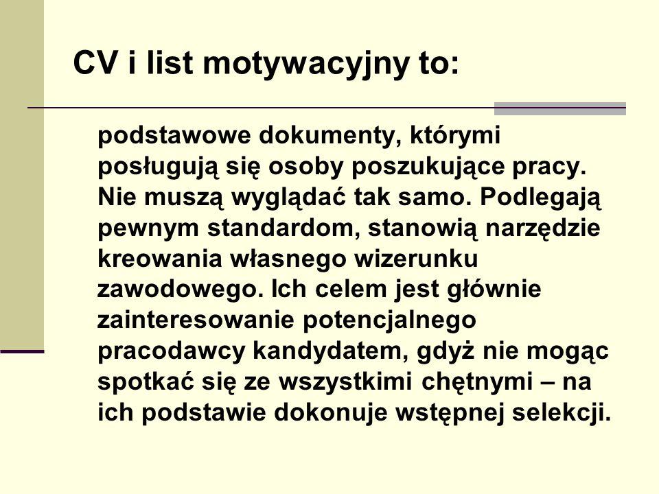 CV i list motywacyjny to: podstawowe dokumenty, którymi posługują się osoby poszukujące pracy. Nie muszą wyglądać tak samo. Podlegają pewnym standardo