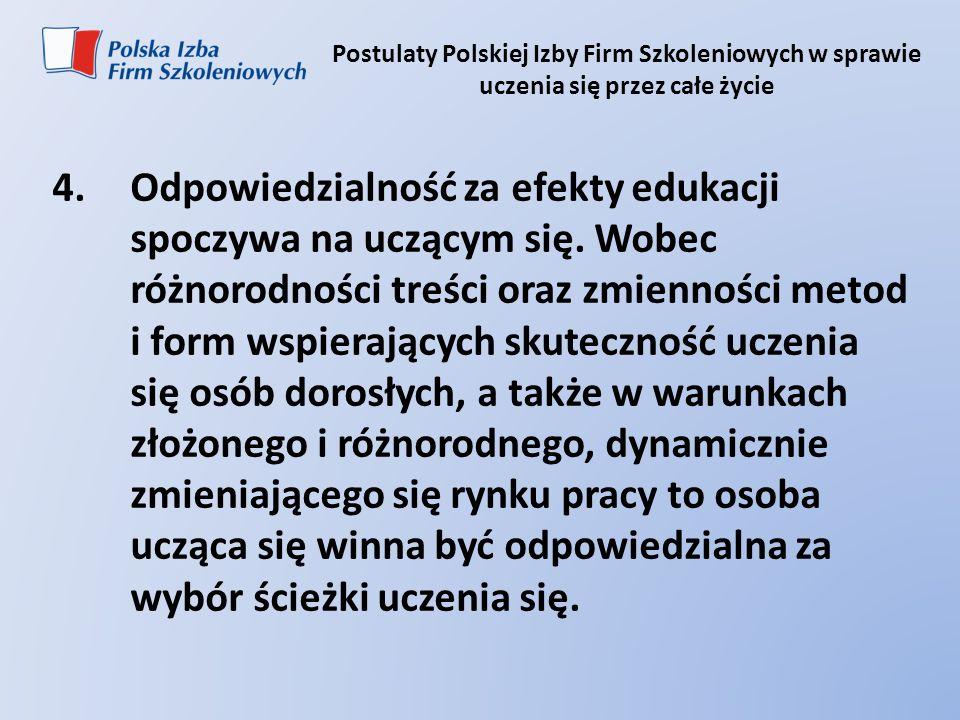 Postulaty Polskiej Izby Firm Szkoleniowych w sprawie uczenia się przez całe życie 4.Odpowiedzialność za efekty edukacji spoczywa na uczącym się. Wobec
