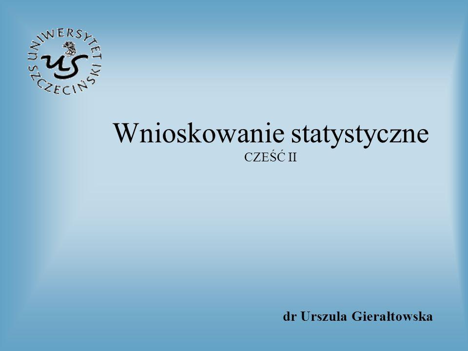Wnioskowanie statystyczne CZEŚĆ II dr Urszula Gierałtowska