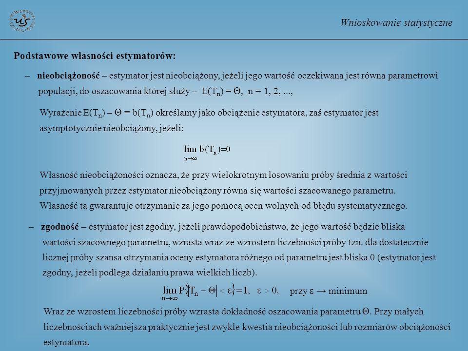 Wnioskowanie statystyczne Podstawowe własności estymatorów: – nieobciążoność – estymator jest nieobciążony, jeżeli jego wartość oczekiwana jest równa