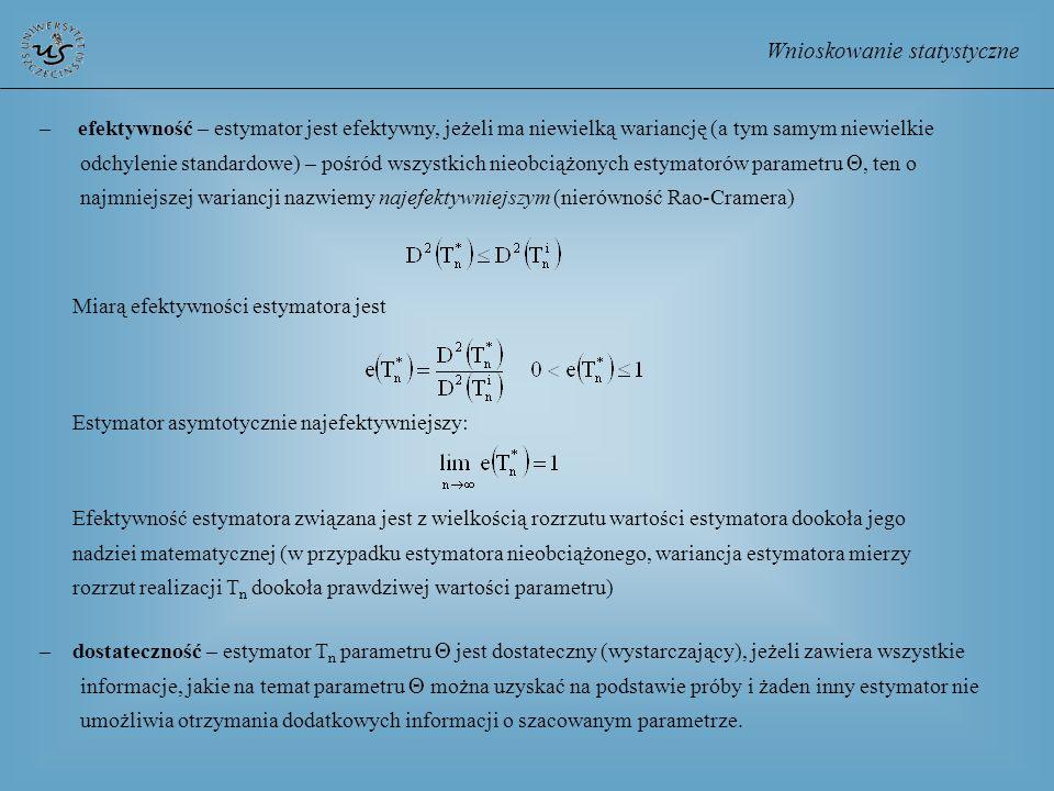Wnioskowanie statystyczne – efektywność – estymator jest efektywny, jeżeli ma niewielką wariancję (a tym samym niewielkie odchylenie standardowe) – po