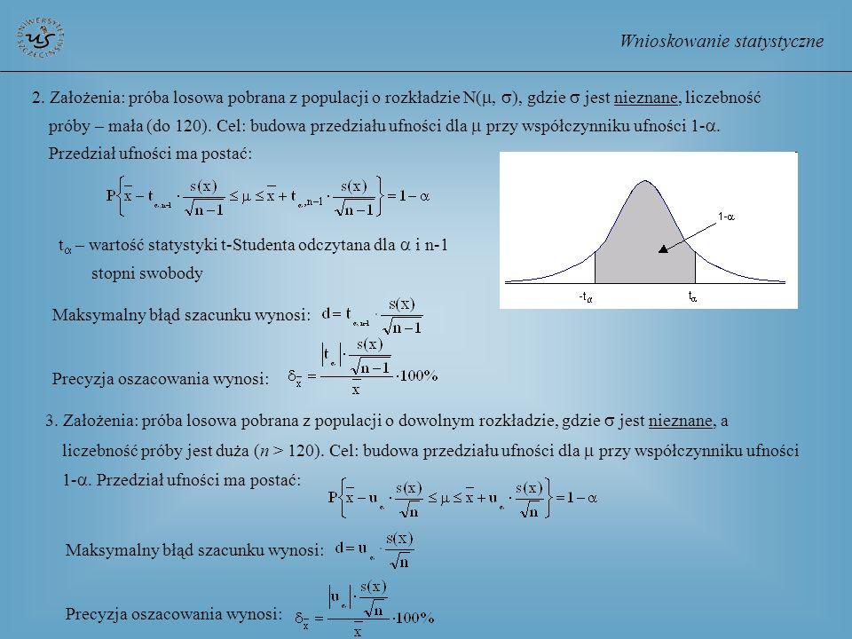Wnioskowanie statystyczne 2. Założenia: próba losowa pobrana z populacji o rozkładzie N(, ), gdzie jest nieznane, liczebność próby – mała (do 120). Ce