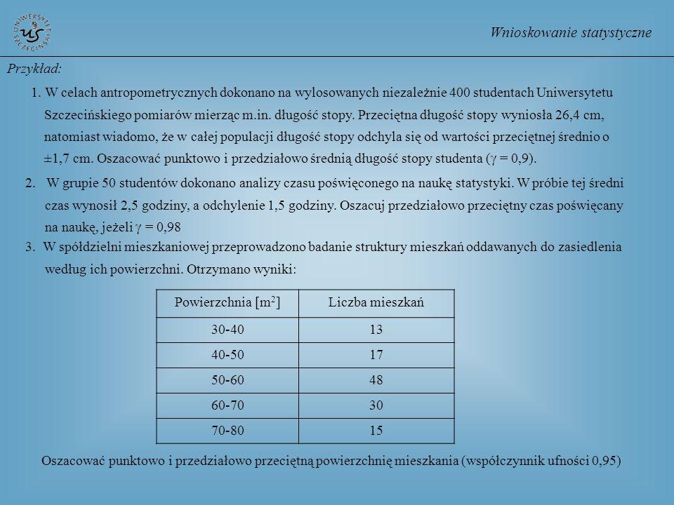 Wnioskowanie statystyczne Przykład: 1. W celach antropometrycznych dokonano na wylosowanych niezależnie 400 studentach Uniwersytetu Szczecińskiego pom
