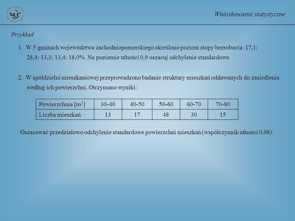 Wnioskowanie statystyczne Przykład 1. W 5 gminach województwa zachodniopomorskiego określono poziom stopy bezrobocia: 17,1; 28,4; 13,3; 13,4; 18,0%. N