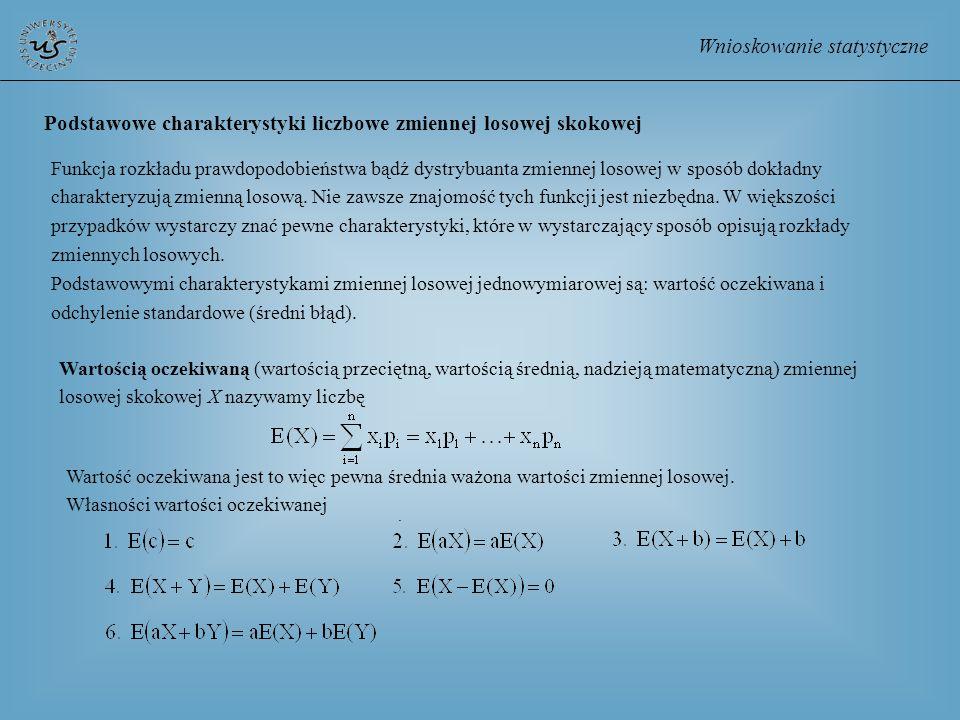 Wnioskowanie statystyczne Podstawowe charakterystyki liczbowe zmiennej losowej skokowej Funkcja rozkładu prawdopodobieństwa bądź dystrybuanta zmiennej