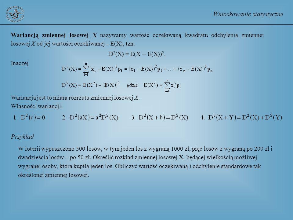 Wnioskowanie statystyczne Wariancją zmiennej losowej X nazywamy wartość oczekiwaną kwadratu odchylenia zmiennej losowej X od jej wartości oczekiwanej