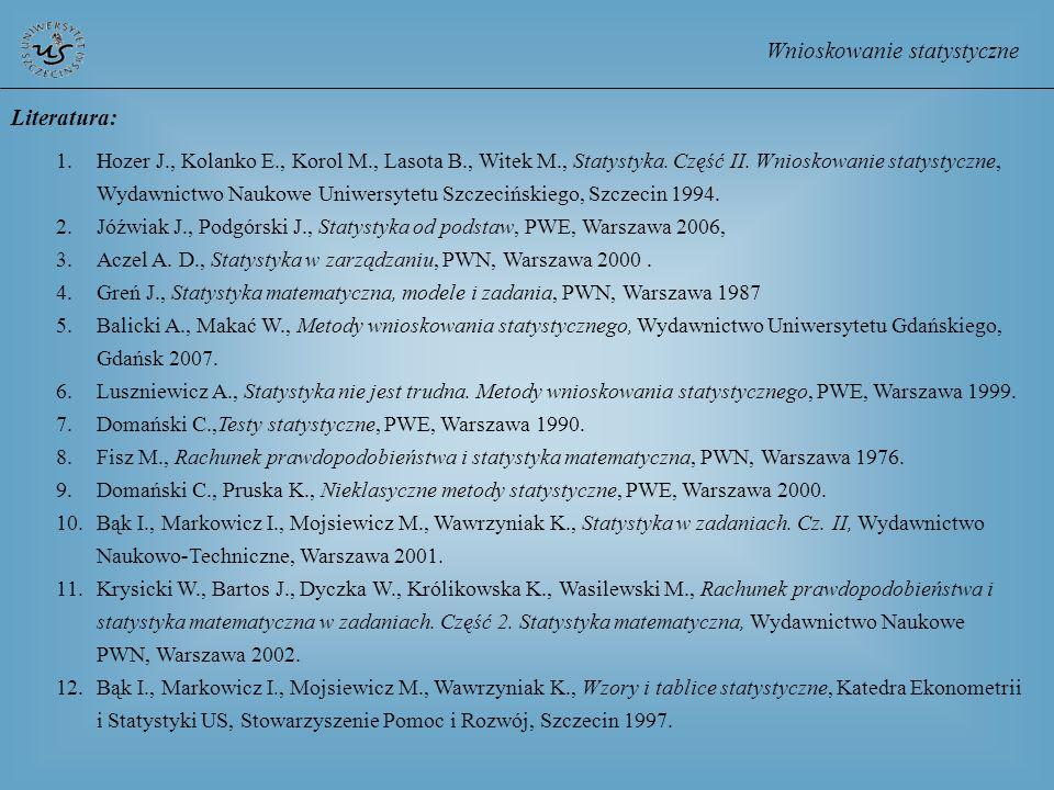 Wnioskowanie statystyczne Literatura: 1.Hozer J., Kolanko E., Korol M., Lasota B., Witek M., Statystyka. Część II. Wnioskowanie statystyczne, Wydawnic