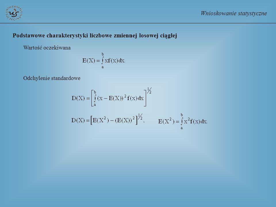 Wnioskowanie statystyczne Podstawowe charakterystyki liczbowe zmiennej losowej ciągłej Wartość oczekiwana Odchylenie standardowe