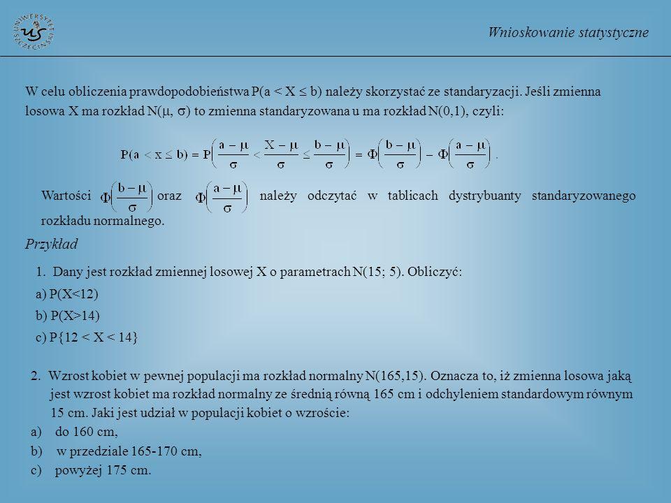 Wnioskowanie statystyczne W celu obliczenia prawdopodobieństwa P(a < X b) należy skorzystać ze standaryzacji. Jeśli zmienna losowa X ma rozkład N( ) t