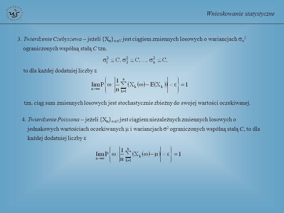 Wnioskowanie statystyczne 3. Twierdzenie Czebyszewa – jeżeli {X n } n N jest ciągiem zmiennych losowych o wariancjach n 2 ograniczonych wspólną stałą