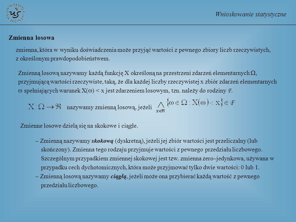 Wnioskowanie statystyczne Zmienna losowa zmienna, która w wyniku doświadczenia może przyjąć wartości z pewnego zbiory liczb rzeczywistych, z określony