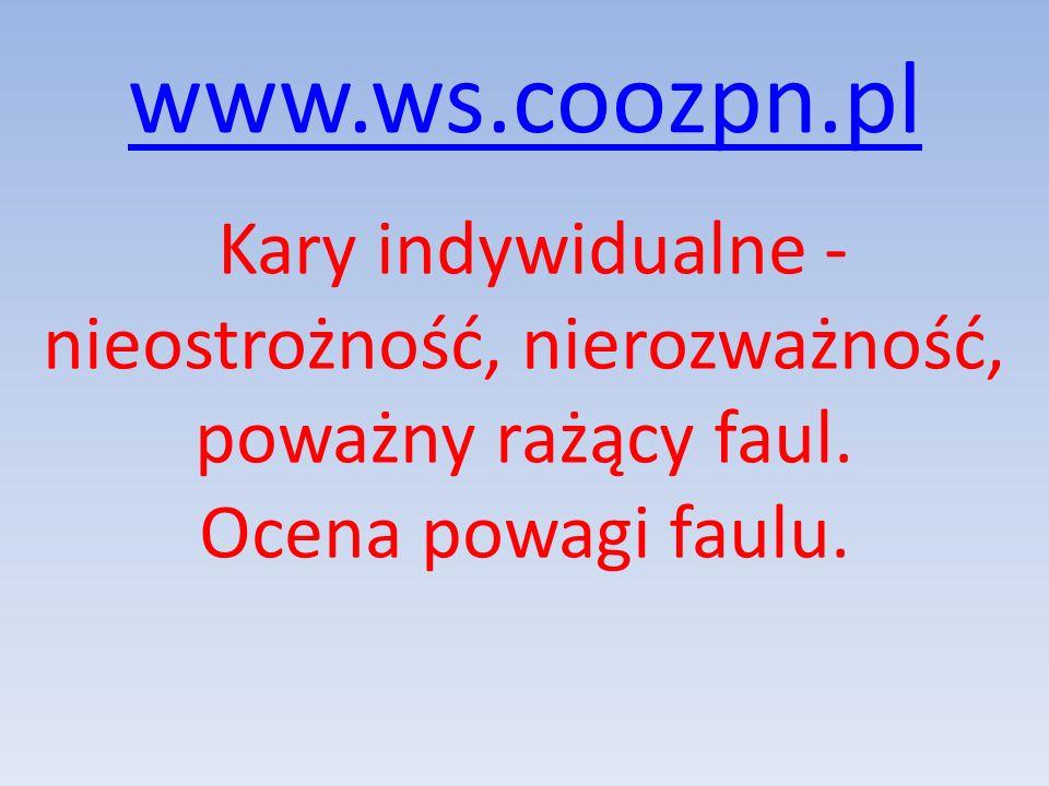 www.ws.coozpn.pl Kary indywidualne - nieostrożność, nierozważność, poważny rażący faul. Ocena powagi faulu.