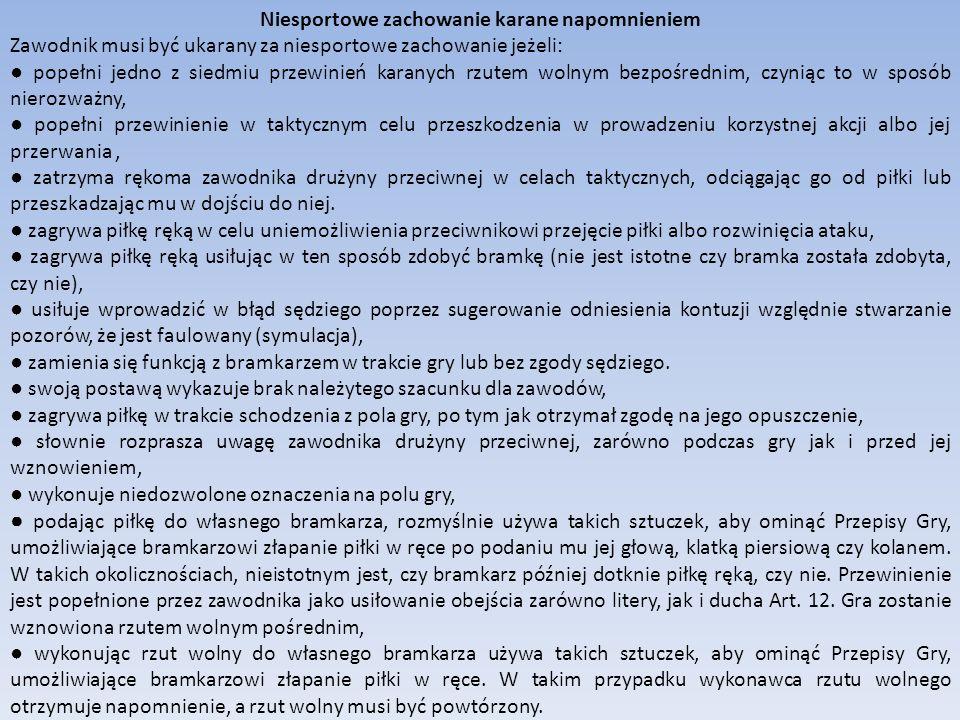 Niesportowe zachowanie karane napomnieniem Zawodnik musi być ukarany za niesportowe zachowanie jeżeli: popełni jedno z siedmiu przewinień karanych rzu