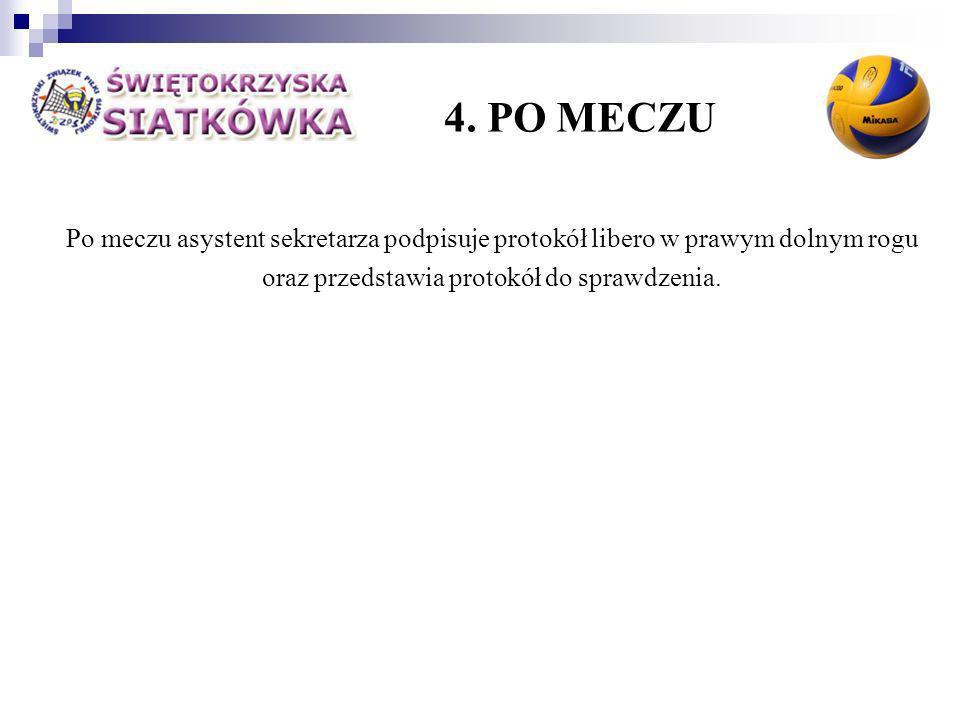 4. PO MECZU Po meczu asystent sekretarza podpisuje protokół libero w prawym dolnym rogu oraz przedstawia protokół do sprawdzenia.