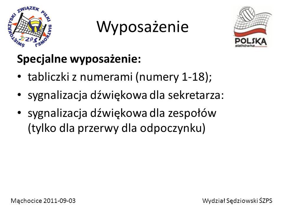 Wyposażenie Specjalne wyposażenie: tabliczki z numerami (numery 1-18); sygnalizacja dźwiękowa dla sekretarza: sygnalizacja dźwiękowa dla zespołów (tylko dla przerwy dla odpoczynku) Wydział Sędziowski ŚZPSMąchocice 2011-09-03
