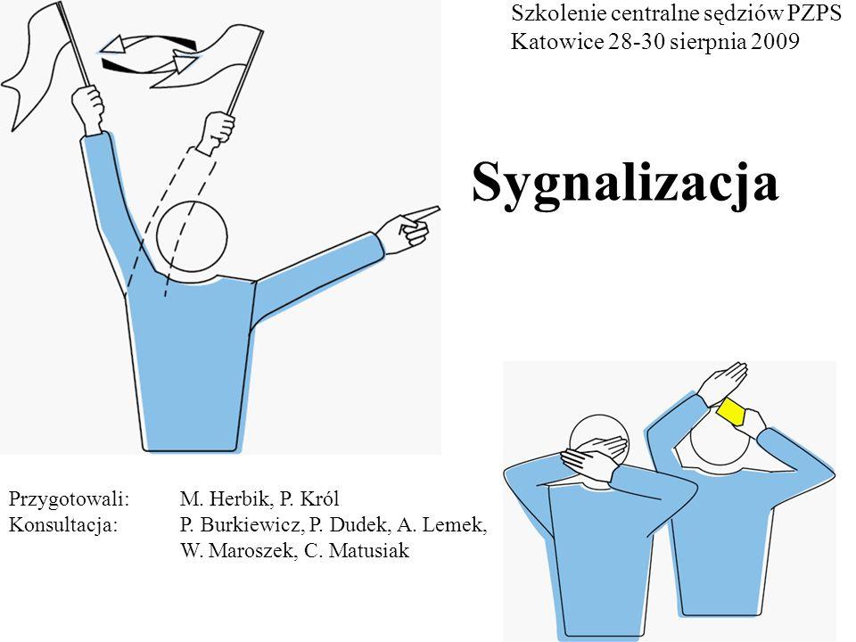 I.Sygnalizacja oficjalna Zgodnie z wytycznymi i instrukcjami sędziowania (Przepis 28): Sędziowie muszą używać oficjalnej sygnalizacji i tylko sygnalizacji międzynarodowej.