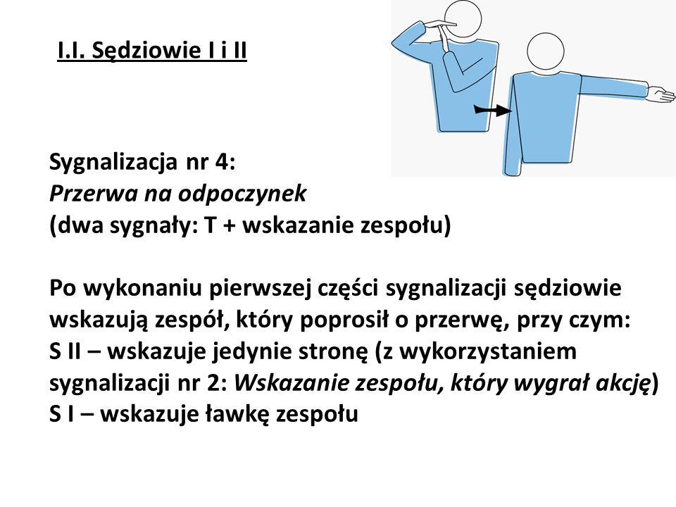 Sygnalizacja nr 4: Przerwa na odpoczynek (dwa sygnały: T + wskazanie zespołu) Po wykonaniu pierwszej części sygnalizacji sędziowie wskazują zespół, kt