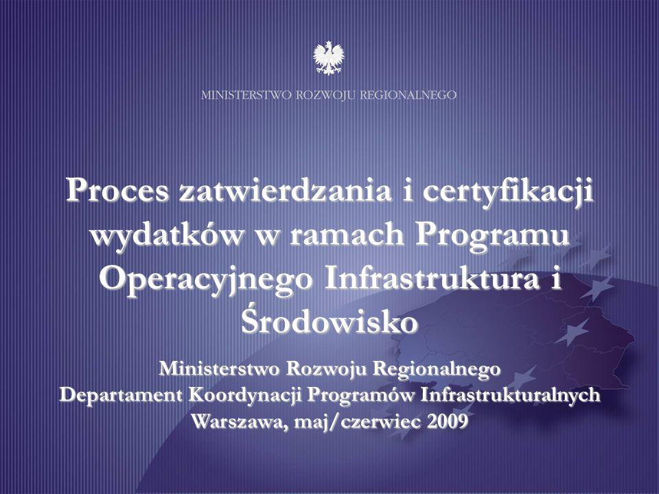 Proces zatwierdzania i certyfikacji wydatków w ramach Programu Operacyjnego Infrastruktura i Środowisko Ministerstwo Rozwoju Regionalnego Departament