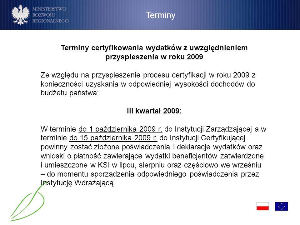 Terminy Terminy certyfikowania wydatków z uwzględnieniem przyspieszenia w roku 2009 Ze względu na przyspieszenie procesu certyfikacji w roku 2009 z ko