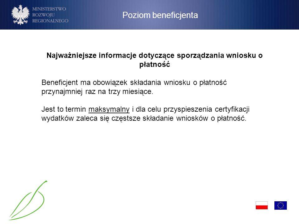 Poziom beneficjenta Najważniejsze informacje dotyczące sporządzania wniosku o płatność Beneficjent ma obowiązek składania wniosku o płatność przynajmn