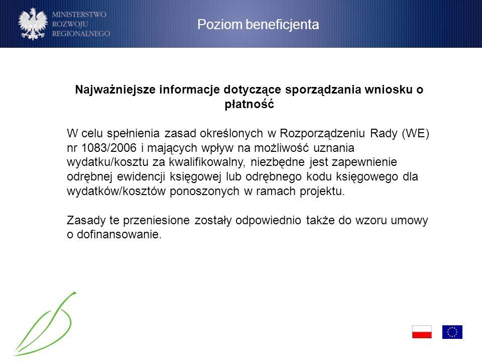 Poziom beneficjenta Najważniejsze informacje dotyczące sporządzania wniosku o płatność W celu spełnienia zasad określonych w Rozporządzeniu Rady (WE)