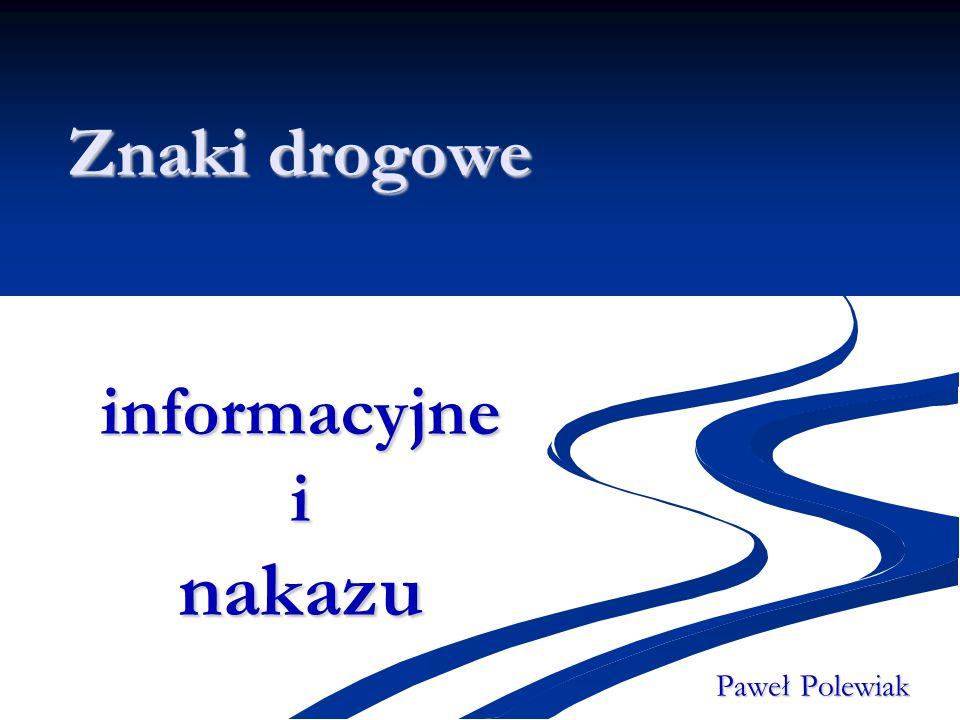 Znaki drogowe informacyjne i nakazu Paweł Polewiak