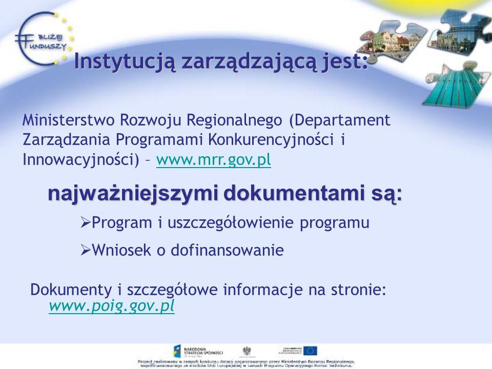 Instytucją zarządzającą jest: Program i uszczegółowienie programu Wniosek o dofinansowanie Dokumenty i szczegółowe informacje na stronie: www.poig.gov