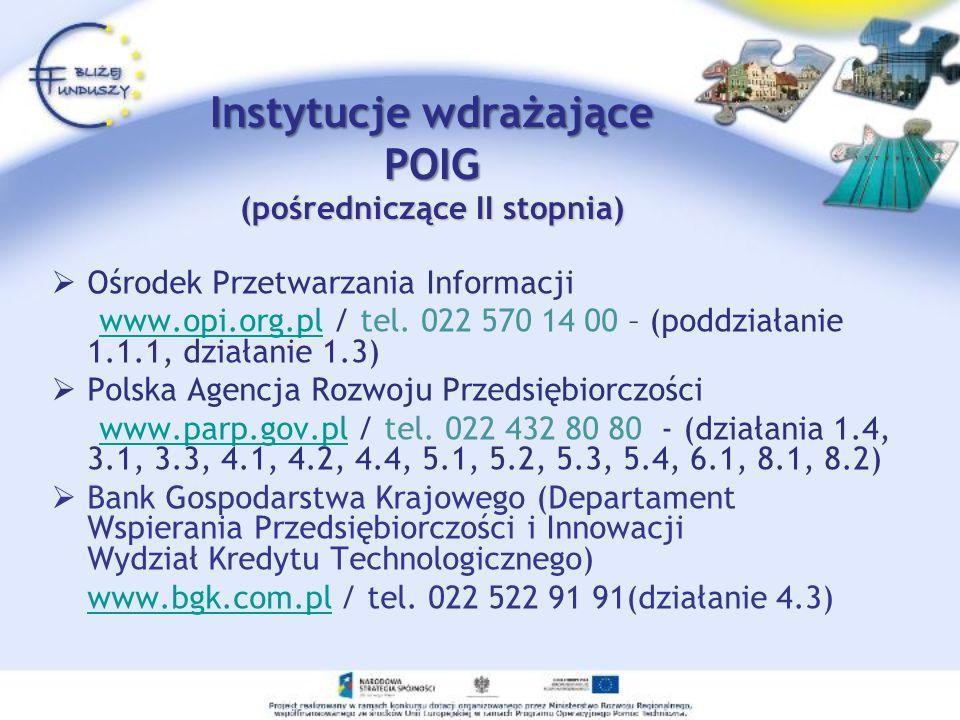 Instytucje wdrażające POIG (pośredniczące II stopnia) Ośrodek Przetwarzania Informacji www.opi.org.pl / tel. 022 570 14 00 – (poddziałanie 1.1.1, dzia
