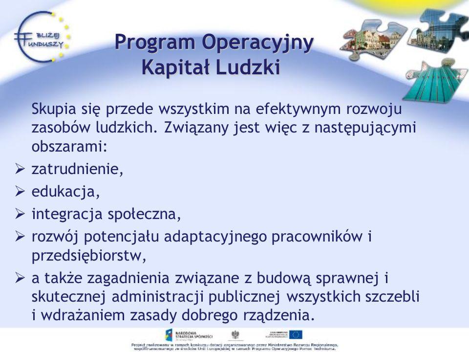 Program Operacyjny Kapitał Ludzki Program Operacyjny Kapitał Ludzki Skupia się przede wszystkim na efektywnym rozwoju zasobów ludzkich. Związany jest