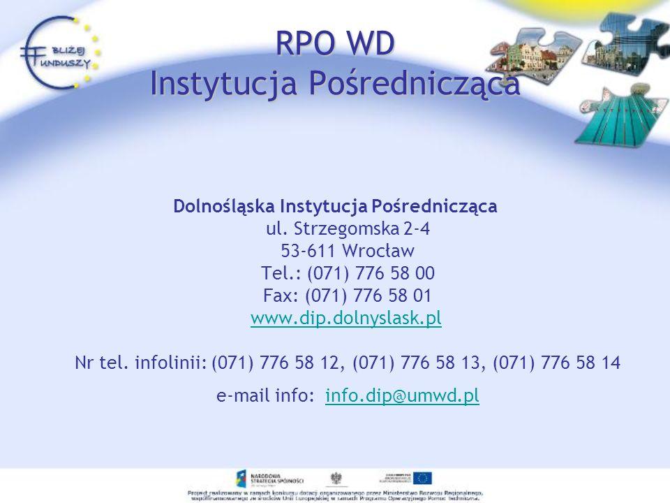 RPO WD Instytucja Pośrednicząca Dolnośląska Instytucja Pośrednicząca ul. Strzegomska 2-4 53-611 Wrocław Tel.: (071) 776 58 00 Fax: (071) 776 58 01 www