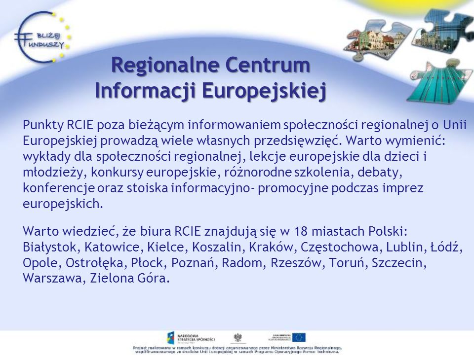 Regionalne Centrum Informacji Europejskiej Punkty RCIE poza bieżącym informowaniem społeczności regionalnej o Unii Europejskiej prowadzą wiele własnyc