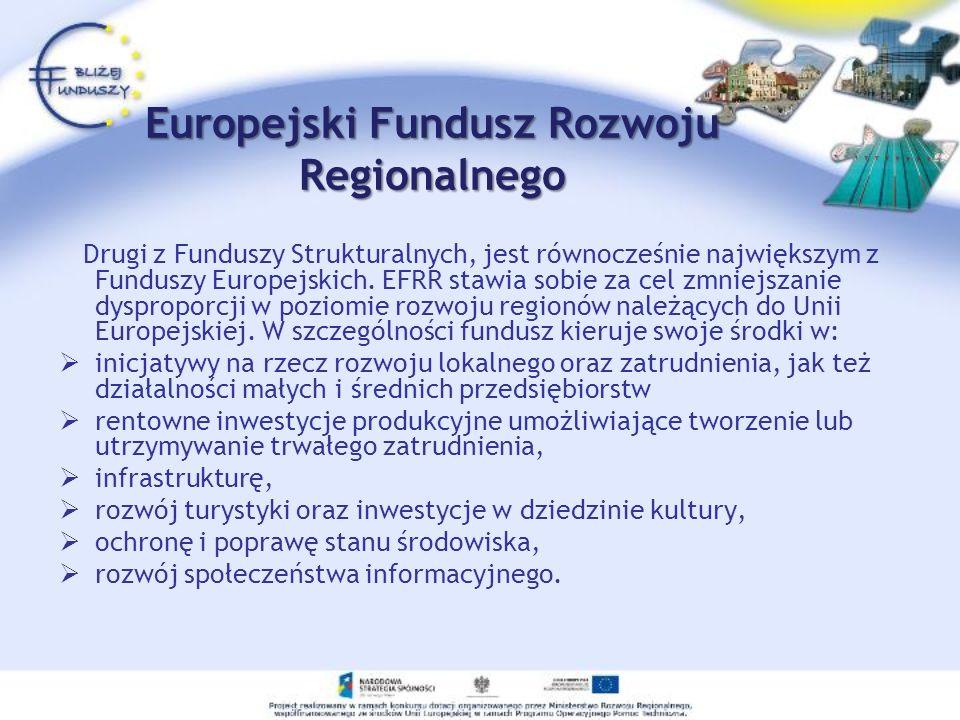 Europejski Fundusz Rozwoju Regionalnego Drugi z Funduszy Strukturalnych, jest równocześnie największym z Funduszy Europejskich. EFRR stawia sobie za c