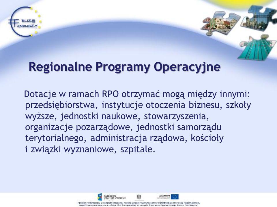 Regionalne Programy Operacyjne Dotacje w ramach RPO otrzymać mogą między innymi: przedsiębiorstwa, instytucje otoczenia biznesu, szkoły wyższe, jednos
