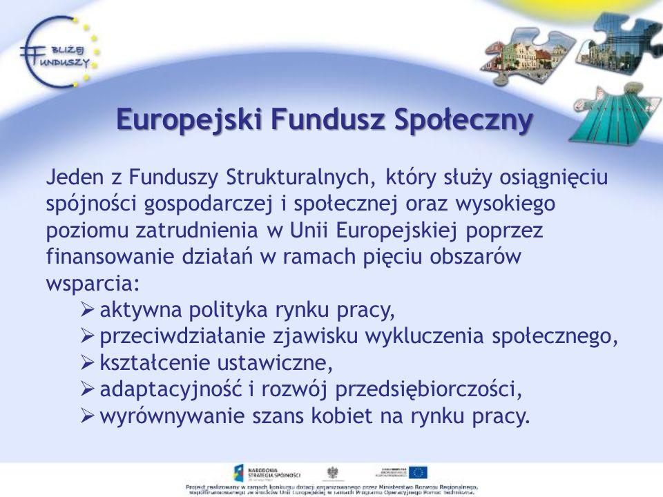 Europejski Fundusz Społeczny Jeden z Funduszy Strukturalnych, który służy osiągnięciu spójności gospodarczej i społecznej oraz wysokiego poziomu zatru