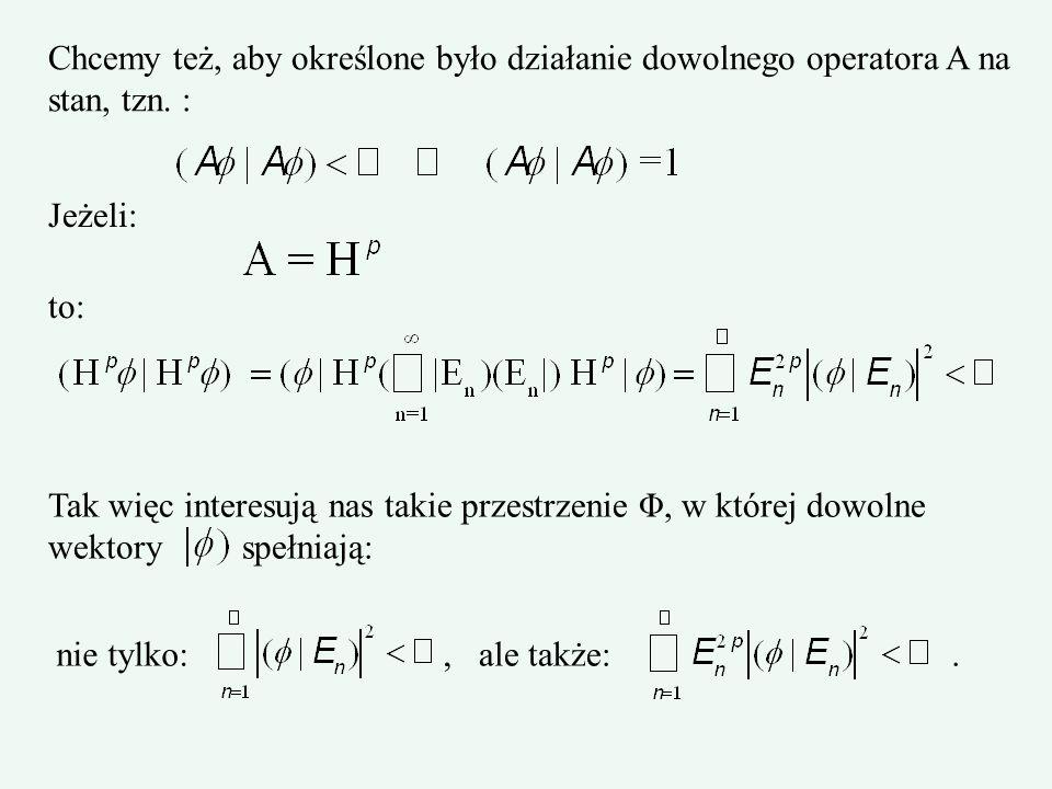 Chcemy też, aby określone było działanie dowolnego operatora A na stan, tzn. : Jeżeli: to: Tak więc interesują nas takie przestrzenie Φ, w której dowo
