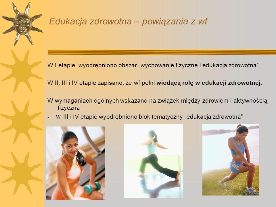 Edukacja zdrowotna – powiązania z wf W I etapie wyodrębniono obszar wychowanie fizyczne i edukacja zdrowotna. W II, III i IV etapie zapisano, że wf pe