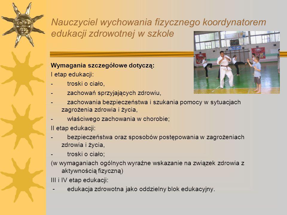 Nauczyciel wychowania fizycznego koordynatorem edukacji zdrowotnej w szkole Wymagania szczegółowe dotyczą: I etap edukacji: - troski o ciało, - zachow