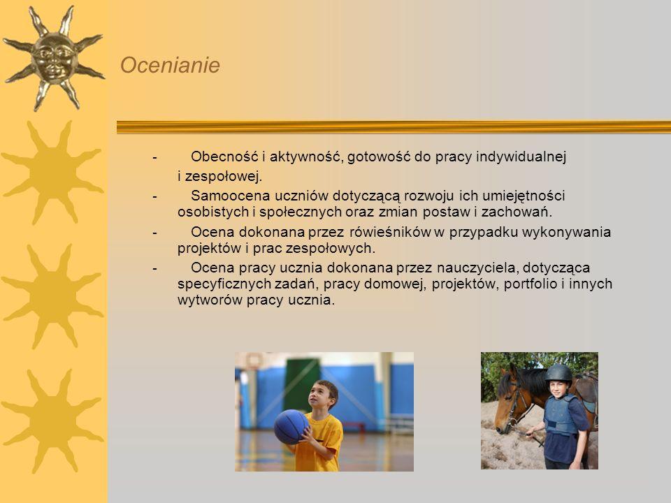 Ocenianie - Obecność i aktywność, gotowość do pracy indywidualnej i zespołowej. - Samoocena uczniów dotyczącą rozwoju ich umiejętności osobistych i sp