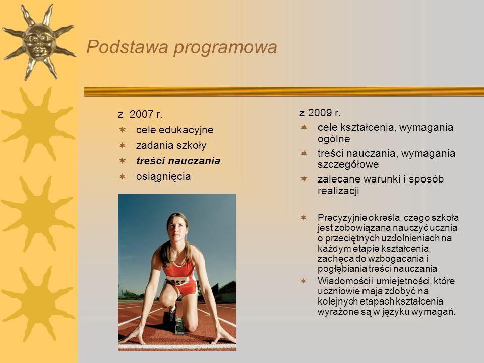 Podstawa programowa z 2007 r. cele edukacyjne zadania szkoły treści nauczania osiągnięcia z 2009 r. cele kształcenia, wymagania ogólne treści nauczani