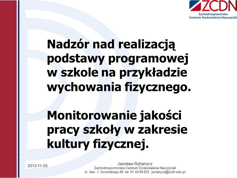 Zmiany w przepisach prawa oświatowego związane z nową podstawą programową 2013-11-05 Jarosław Ryhanycz Zachodniopomorskie Centrum Doskonalenia Nauczycieli ul.