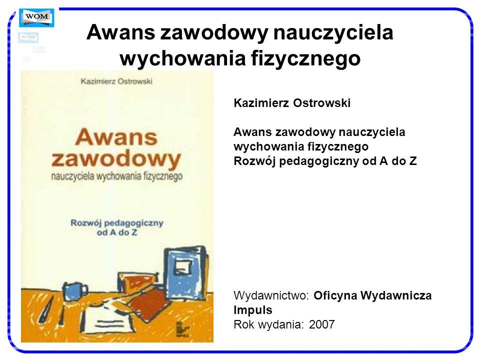 Awans zawodowy nauczyciela wychowania fizycznego Kazimierz Ostrowski Awans zawodowy nauczyciela wychowania fizycznego Rozwój pedagogiczny od A do Z Wy