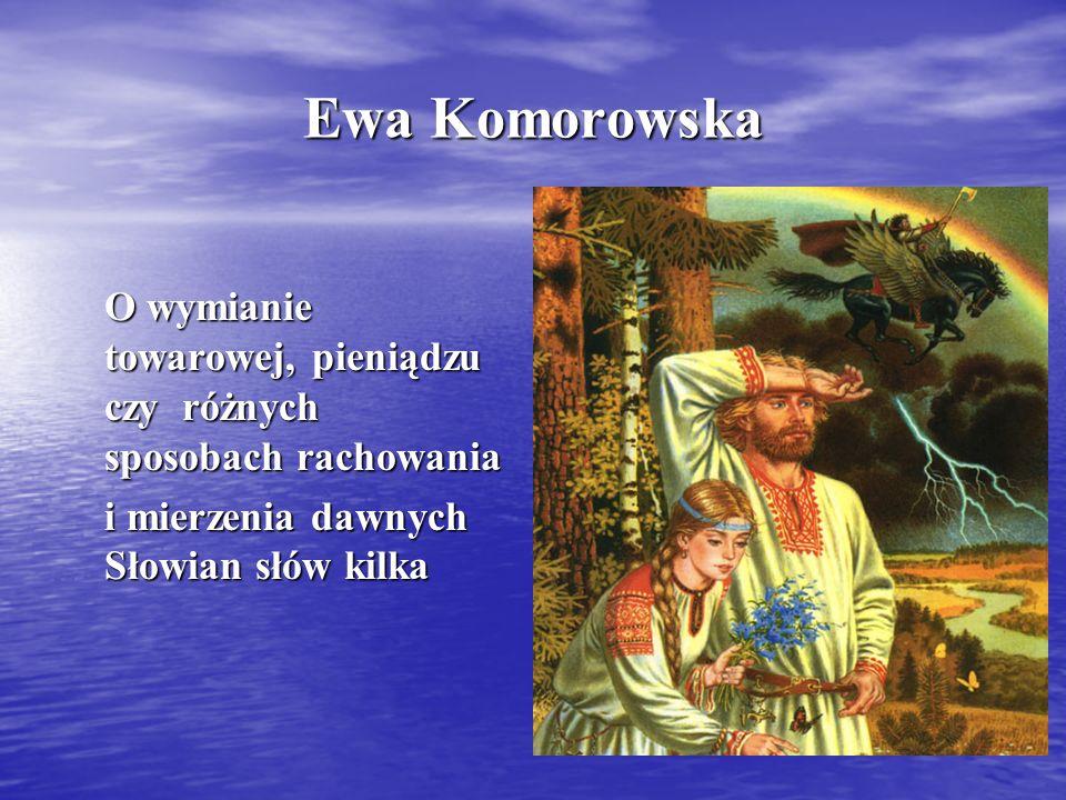 Ewa Komorowska O wymianie towarowej, pieniądzu czy różnych sposobach rachowania i mierzenia dawnych Słowian słów kilka