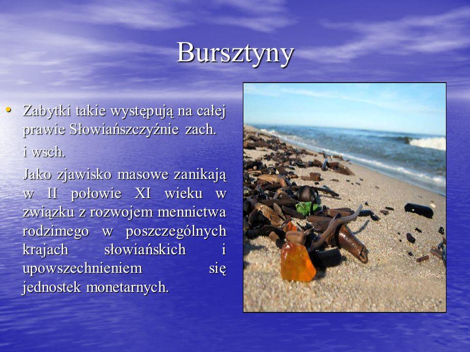 Bursztyny Zabytki takie występują na całej prawie Słowiańszczyźnie zach. Zabytki takie występują na całej prawie Słowiańszczyźnie zach. i wsch. Jako z