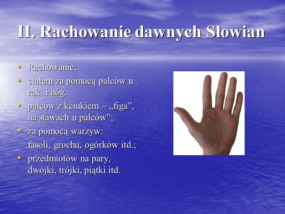 II. Rachowanie dawnych Słowian Rachowanie; Rachowanie; ciałem za pomocą palców u rąk i nóg, ciałem za pomocą palców u rąk i nóg, palców z kciukiem – f