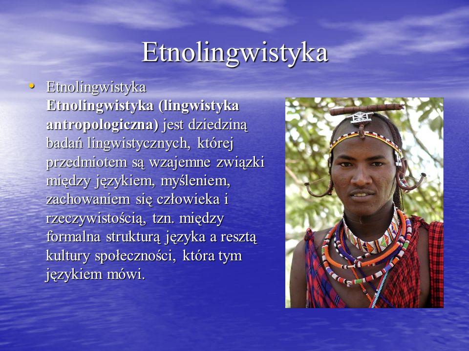 Etnolingwistyka Etnolingwistyka Etnolingwistyka (lingwistyka antropologiczna) jest dziedziną badań lingwistycznych, której przedmiotem są wzajemne zwi
