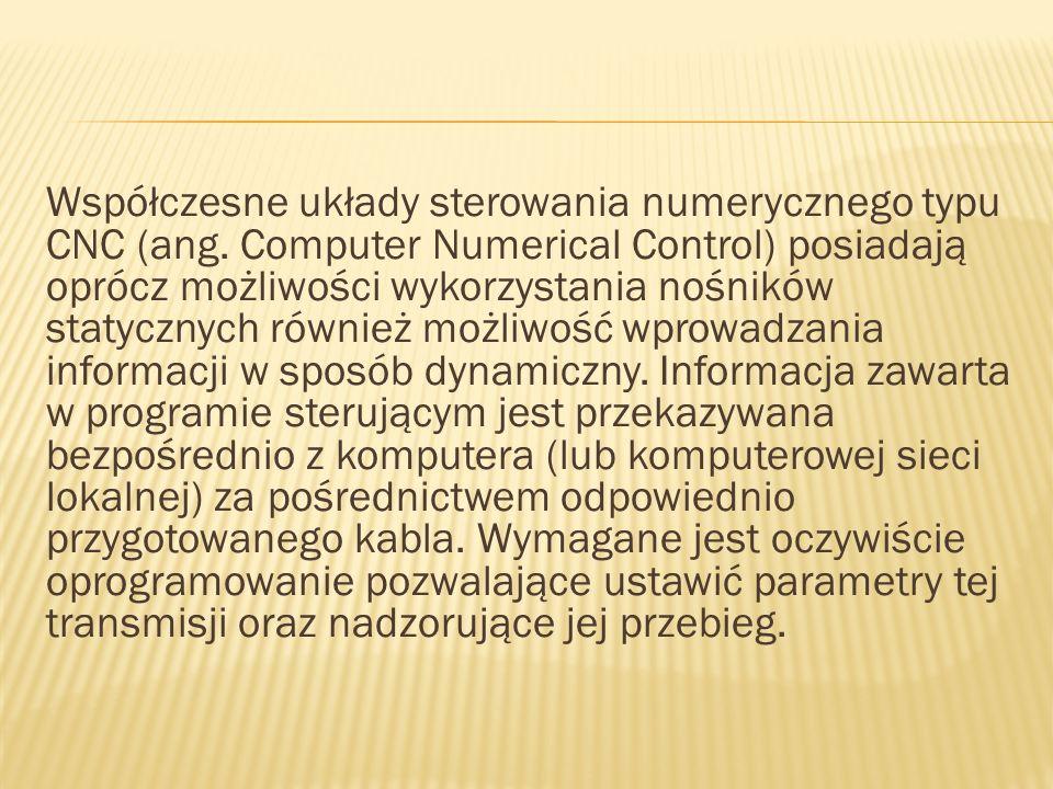 Współczesne układy sterowania numerycznego typu CNC (ang. Computer Numerical Control) posiadają oprócz możliwości wykorzystania nośników statycznych r